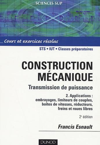 Francis Esnault - Construction mécanique Transmission de puissance Cours et exerices corrigés - Tome 2, Applications : embrayages, limiteurs du couple, boîte de vitesse, réducteurs, freins et roues libres.