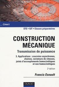 Francis Esnault - Construction mécanique Transmissions de puissance, Cours - Tome 3, Applications : courroies asynchrones, chaînes, variateurs de vitesse, joints d'accouplements homocinétiques et non homocinétique.