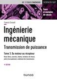 Francis Esnault - Ingénierie mécanique - Tome 3 - Roues libres, courroies, chaînes, variateurs de vitesses, rendement des transmissions.