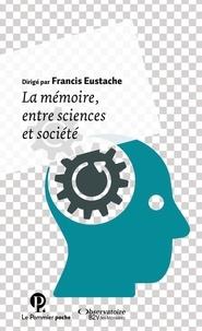 Francis Eustache - La mémoire, entre sciences et société.