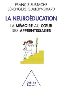 Francis Eustache et Bérengère Guillery-Girard - La neuroéducation - La mémoire au coeur des apprentissages.