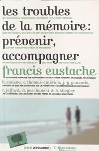 Les troubles de la mémoire- Prévenir, accompagner - Francis Eustache |