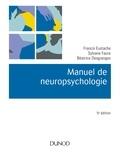 Francis Eustache et Sylvane Faure - Manuel de neuropsychologie - 5e éd..