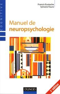 Francis Eustache et Sylvane Faure - Manuel de neuropsychologie.
