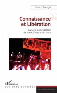 Francis Farrugia - Connaissance et libération - La socio-anthropologie de Marx, Freud et Marcuse.