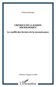 Francis Farrugia - Critique de la raison sociologique - Le conflit des formes de la connaissance.