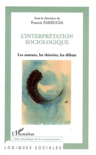 Francis Farrugia et Alain Bihr - L'interprétation sociologique - Les auteurs, les théories, les débats.