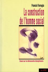 Francis Farrugia - La construction de l'homme social - Essai sur la démocratie disciplinaire.