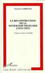 Francis Farrugia - La reconstruction de la sociologie française, 1945-1965.