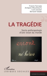 Francis Farrugia et Antigone Mouchtouris - La tragédie - Socio-anthropologie d'une vision du monde.