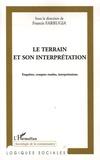 Francis Farrugia - Le terrain et son interprétation - Enquêtes, comptes rendus, interprétation.