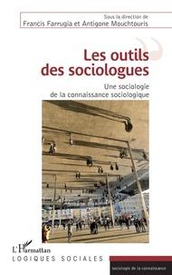 Francis Farrugia et Antigone Mouchtouris - Les outils des sociologues - Une sociologie de la connaissance sociologique.