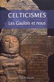 Francis Favereau - Celticismes - Les Gaulois et nous.