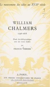 Francis Ferrier et André Robinet - William Chalmers, 1596-1678 - Étude bio-bibliographique avec des textes inédits.