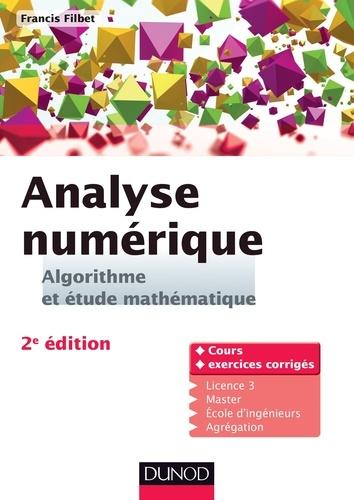 Francis Filbet - Analyse numérique - Algorithme et étude mathématique - 2e édition - Cours et exercices corrigés.