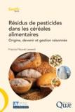 Francis Fleurat-Lessard - Résidus de pesticides dans les céréales alimentaires - Origine, devenir et gestion raisonnée.