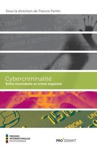 Francis Fortin - Cybercriminalité - Entre inconduite et crime organisé.