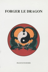 Francis Fournier - Forger le dragon.