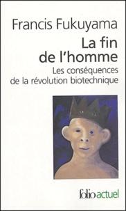 Francis Fukuyama - La fin de l'homme - Les conséquences de la révolution biotechnique.