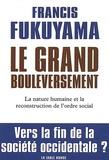 Francis Fukuyama - Le grand bouleversement - La nature humaine et la reconstruction de l'ordre social.