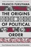 Francis Fukuyama - The Origins of Political Order - From Prehuman Times to the French Revolution.