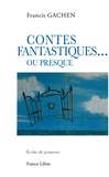 Francis Gachen - Contes fantastiques… ou presque - Ecrits de jeunesse.