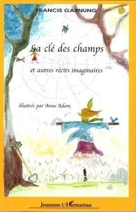 Francis Garnung - La clé des champs et autres récits imaginaires - illustrés par Anne Adam.