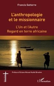 Francis Gatterre - L'anthropologie et le missionnaire - L'Un et l'Autre - Regard en terre africaine.