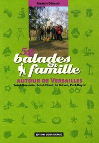 Francis Geraud - 52 Balades en famille autour de Versailles - Saint-Germain, Saint-Cloud, la Bièvre, Port-Royal.