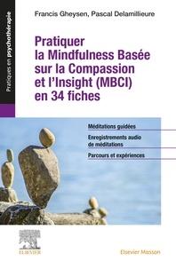 Francis Gheysen et Pascal Delamillieure - Pratiquer la Mindfulness basée sur la Compassion et l'Insight (MBCI) en 34 fiches.