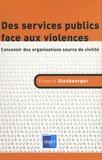 Francis Ginsbourger - Des services publics face aux violences - Concevoir des organisations source de civilité.