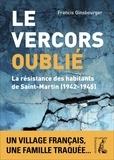 Francis Ginsbourger - Le Vercors oublié - La résistance des habitants de Saint-Martin (1942-1945).