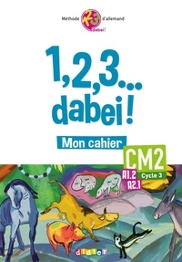 Allemand CM2 Cycle 3, A1.2, A2.1, 1,2,3... dabei! - Mon cahier.pdf