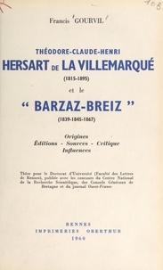 Francis Gourvil - Théodore-Claude-Henri Hersart de La Villemarqué (1815-1895) et le Barzaz-Breiz (1839-1845-1867) - Origines, éditions, sources, critique, influences. Thèse pour le Doctorat d'université (Faculté de lettres de Rennes).