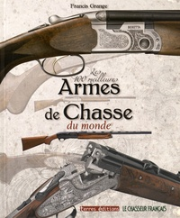 Francis Grange - Les 100 meilleures armes de chasse du monde.