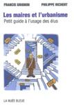 Francis Grignon et Philippe Richert - Les maires et l'urbanisme - Petit guide à l'usage des élus.