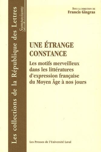 Francis Gringas et Francis Dubost - Une étrange constance - Les motifs merveilleux dans la littérature d'expression française du Moyen Age à nos jours.