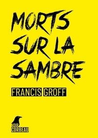 Francis Groff - Morts sur la sambre.