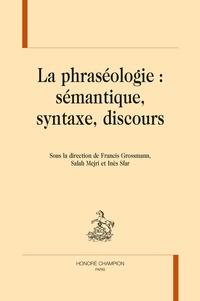 Francis Grossmann et Salah Mejri - La phraséologie : sémantique, syntaxe, discours.