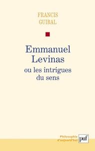 Francis Guibal - Emmanuel Levinas ou  les intrigues du sens.