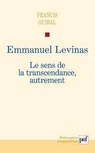 Francis Guibal - Emmanuel Levinas - Le sens de la transcendance, autrement.