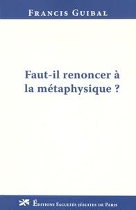Francis Guibal - Faut-il renoncer à la métaphysique ?.