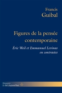 Francis Guibal - Figures de la pensée contemporaine - Eric Weil et Emmanuel Levinas en contrastes.