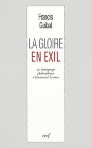 Francis Guibal - La gloire en exil - Le témoignage philosophique d'Emmanuel Levinas.