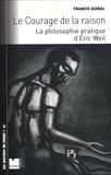 Francis Guibal - Le courage de la raison - La philosophie pratique d'Eric Weil.