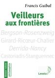 Francis Guibal - Veilleurs aux frontières - Penseurs pour aujourd'hui : Bergson-Rosenzweig, Girard-Ricoeur-Chalier, Derrida-Nancy, Castoriadis-Stanguennec.