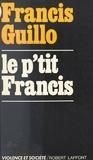 Francis Guillo et Antoine de Gaudemar - Le p'tit Francis.
