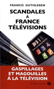 Francis Guthleben - Scandales à France Télévision.
