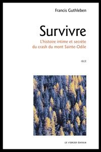 Francis Guthleben - Survivre - L'histoire intime et secrète du crash du mont Sainte-Odile.