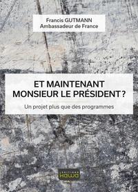 Francis Gutmann - Et maintenant, monsieur le président ? - Un projet plus que des programmes.